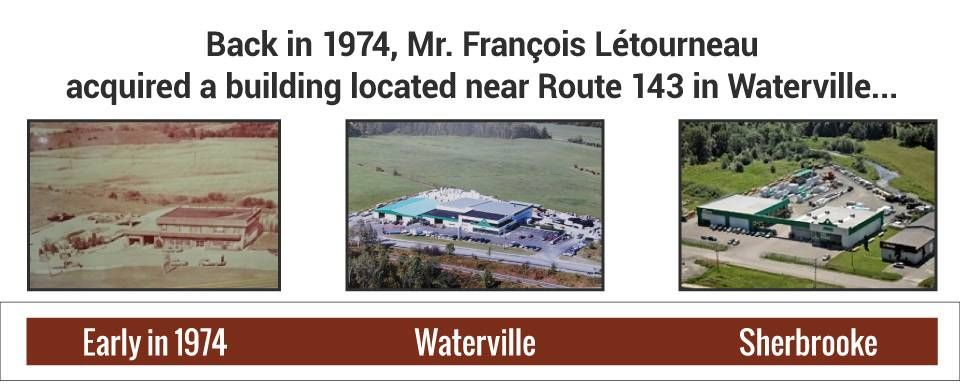 Back in 1974, Mr. François Létourneau acquired a building located near Route 143 in Waterville...