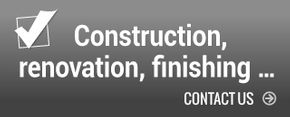 Construction, renovation, finishing... - contact us