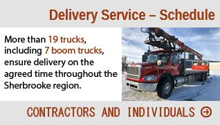 Delivery Service - Schedule, More than 19 trucks, including 7 boom trucks, ensure delivery at the agreed time throughout the Sherbrooke region.
